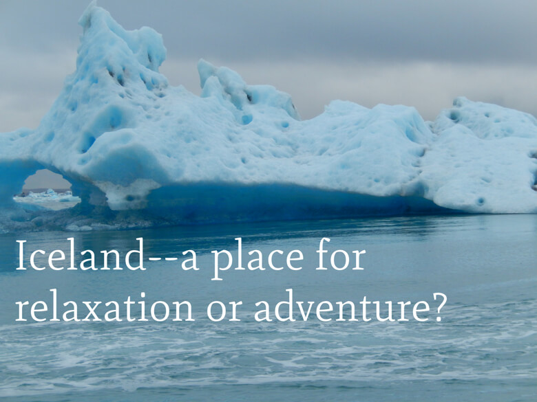 Iceland–relaxation or adventure?