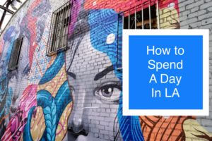 How To Spend A Day in LA