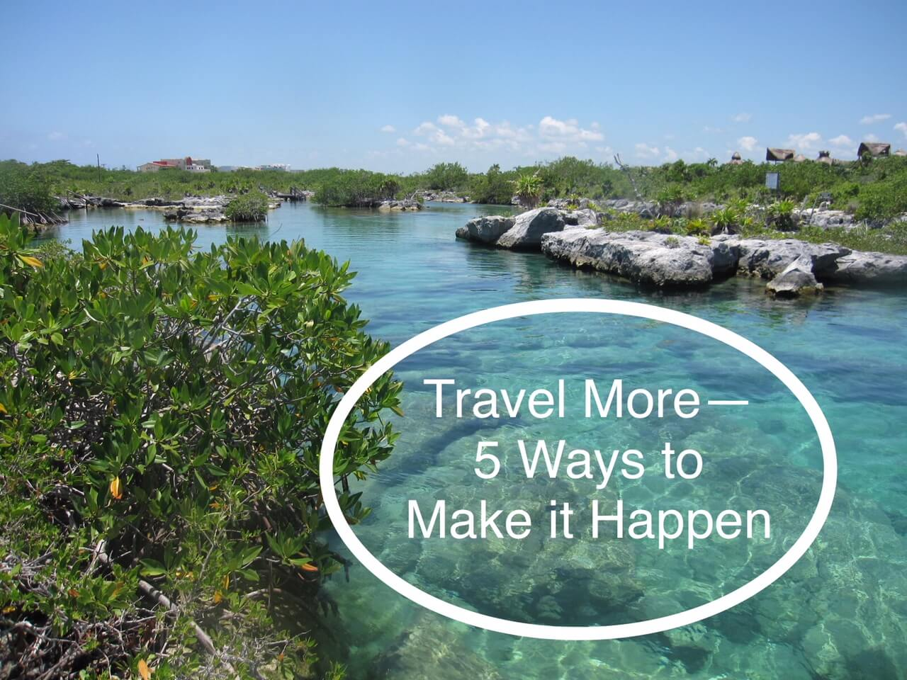 Travel More–5 Ways to Make It Happen