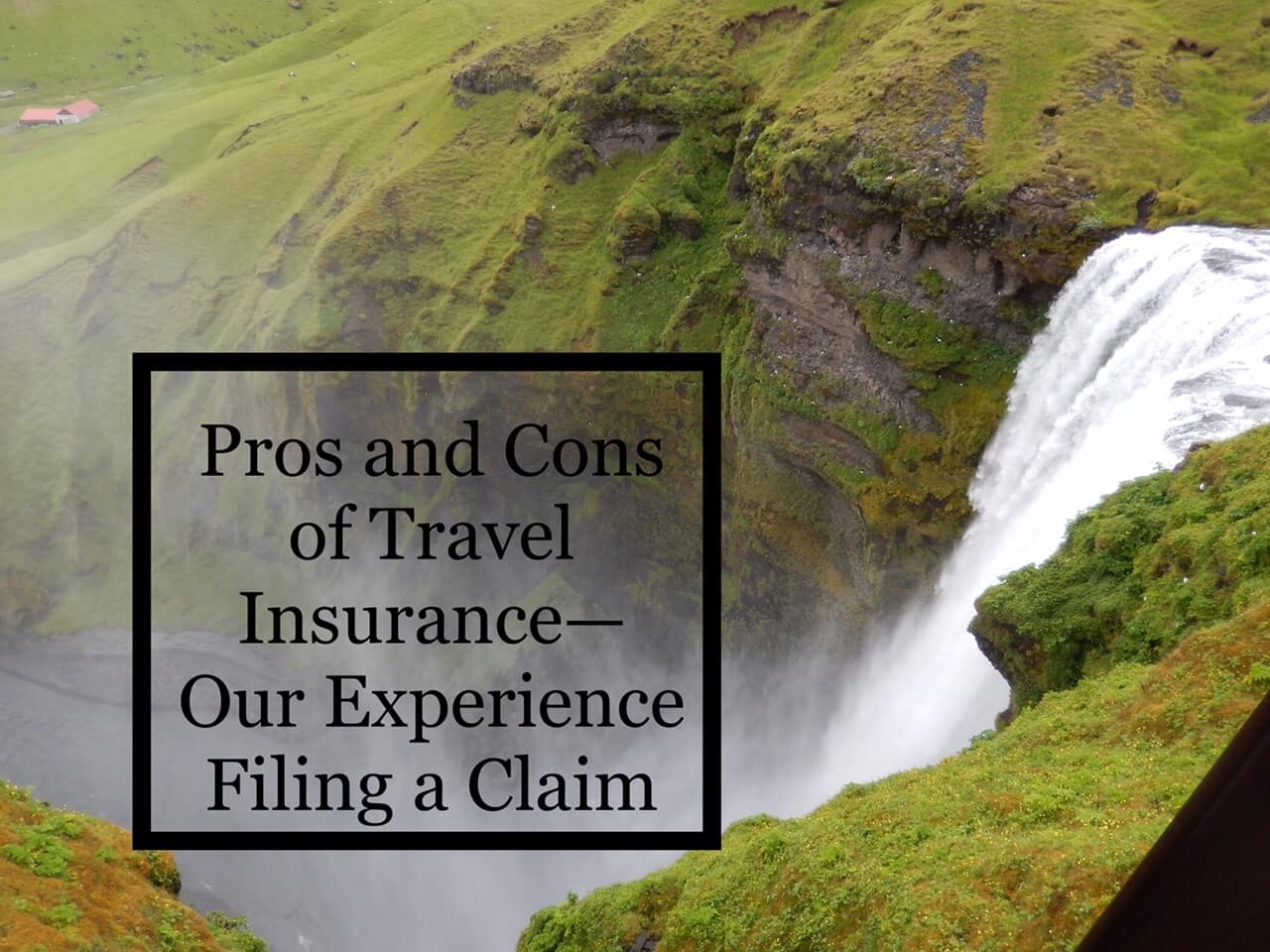 Pros and Cons of Travel Insurance–Our Experience Filing a Claim