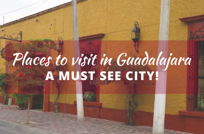 Places to visit in Guadalajara--A Must See City