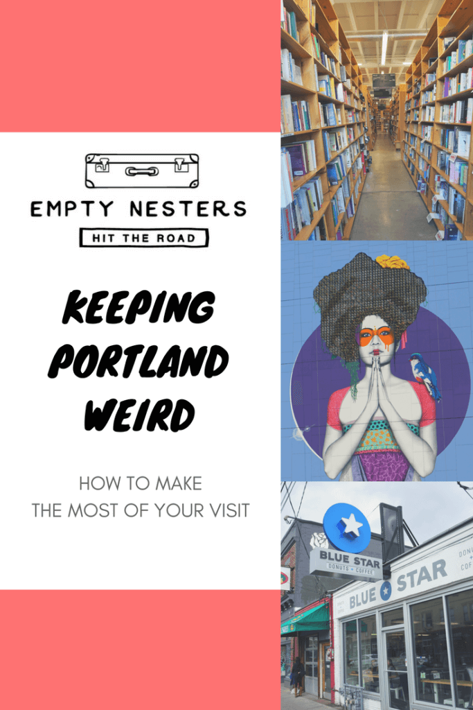 Keeping Portland Weird--How to make the most of your visit to Portland Oregon
