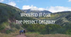 Weekend in Ojai–The Perfect Getaway