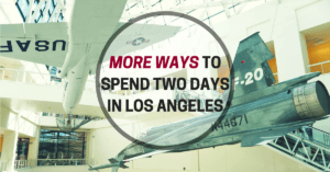 More Ways to Spend 2 Days in Los Angeles