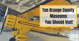 Ten Orange County Museums You Should Visit
