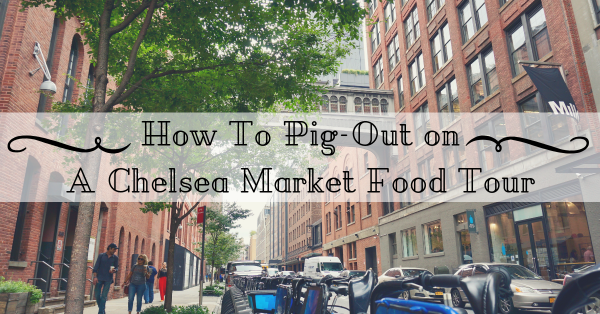 How to Pig-Out on a Chelsea Market Food Tour - Empty Nesters Hit the