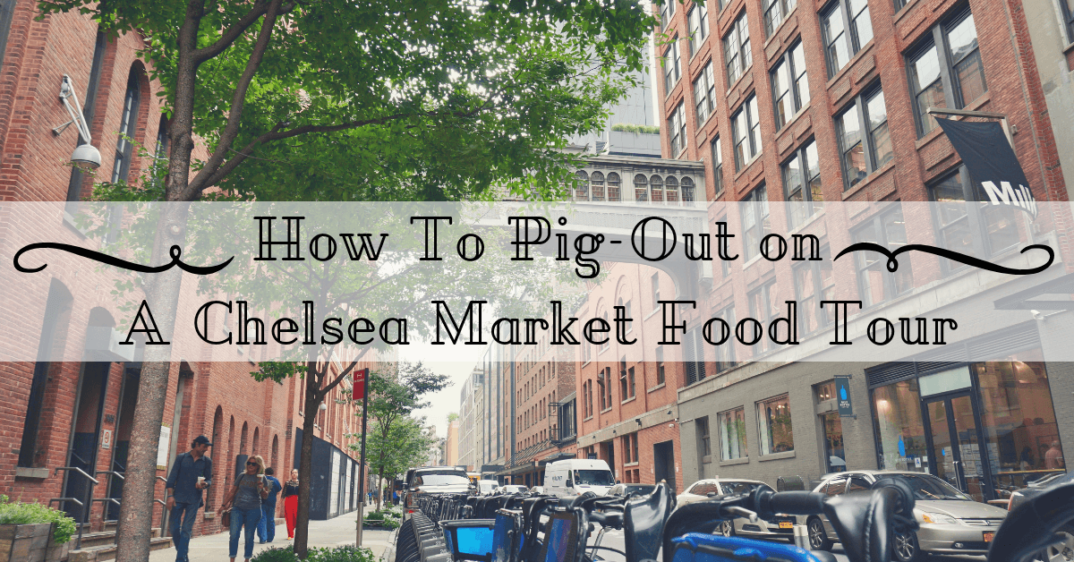 How to Pig-Out on a Chelsea Market Food Tour