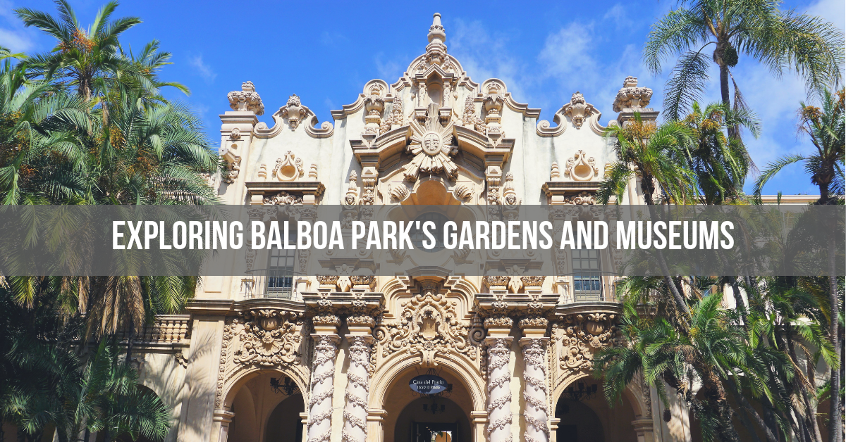 Exploring Balboa Parks Gardens and Museums, San Diego