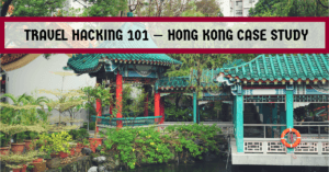 Travel Hacking 101–A Hong Kong Case Study
