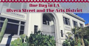 One Day in LA–Olvera Street & the Arts District