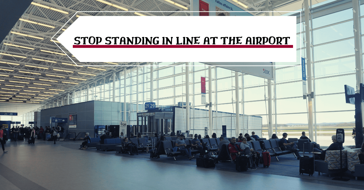 Stop standing in line at the airport!