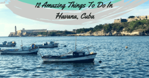 12 Amazing Things To Do In Havana Cuba