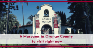 6 Museums in Orange County To Visit Right Now