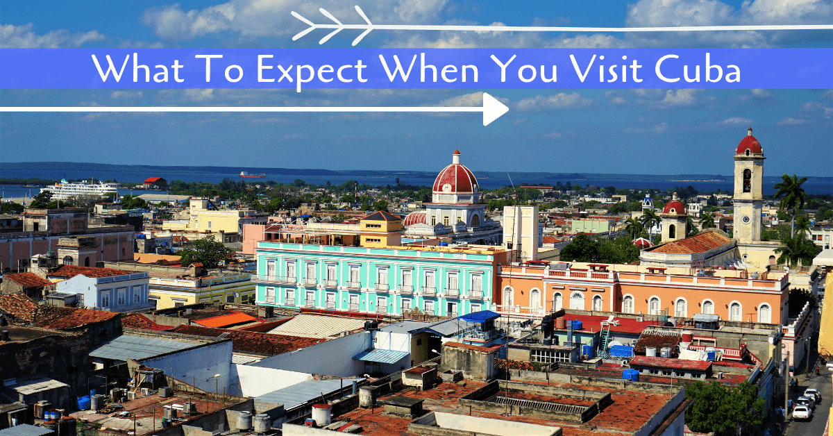 What to expect when you visit Cuba