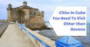 Cities In Cuba You Need To Visit