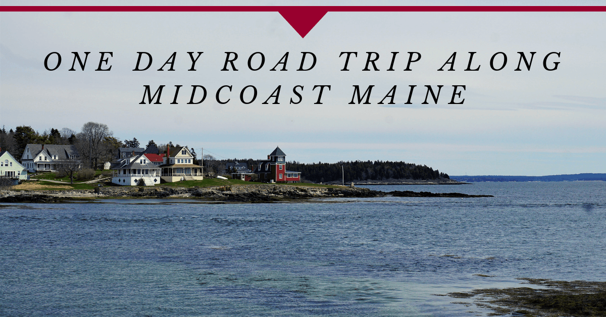 One Day Road Trip Along Midcoast Maine