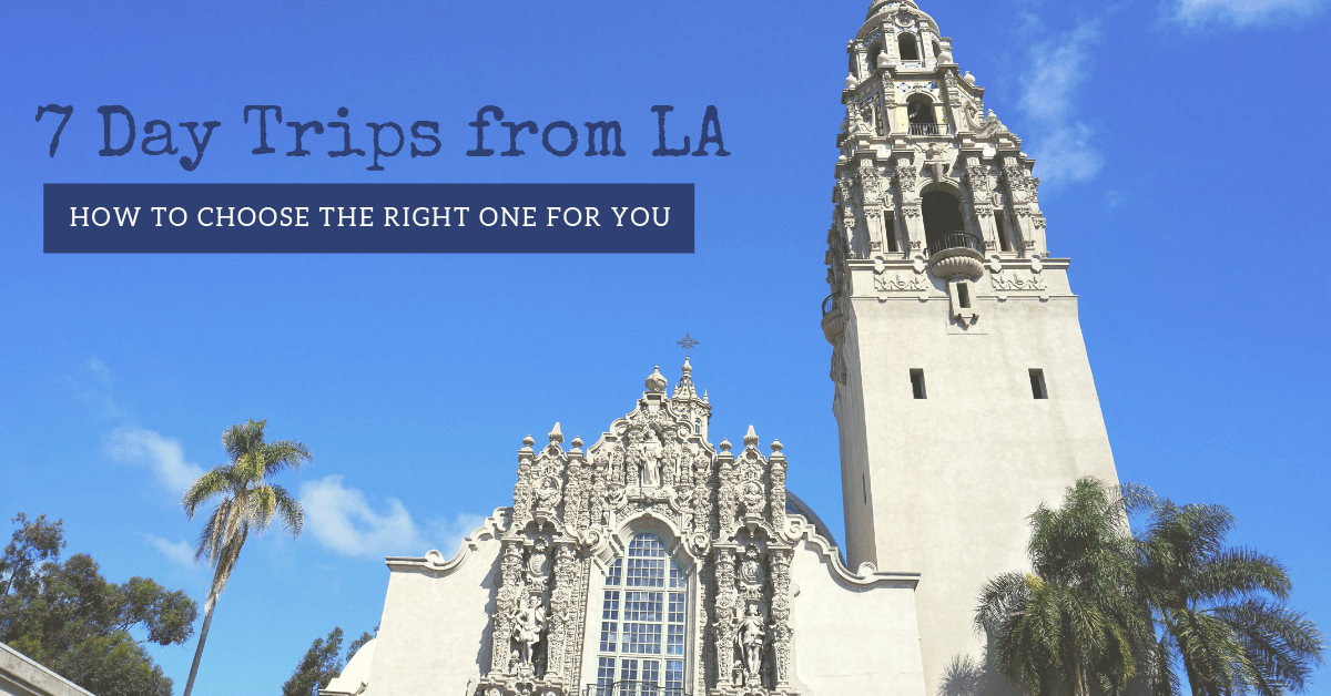 7 Day Trips From LA–How To Choose The Right One For You
