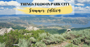 Things To Do In Park City–Summer Edition