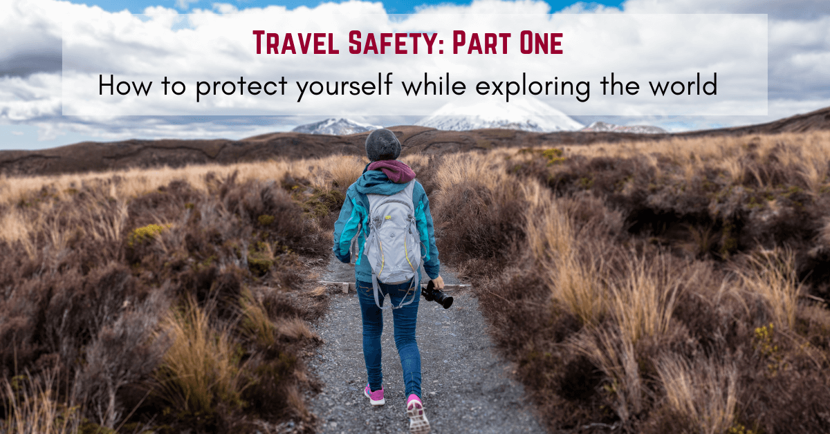 Travel Safety Part One–How To Protect Yourself While Exploring The World