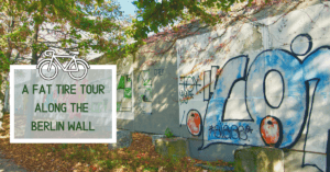 A Fat Tire Tour Along The Berlin Wall