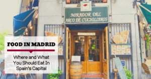 Food In Madrid–Where and What You Should Eat In Spain's Capital