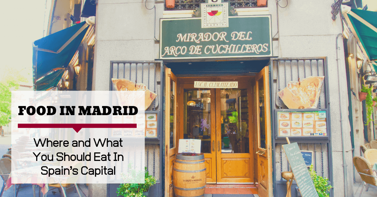 Food In Madrid--Where And What To Eat In Spain's Capital City
