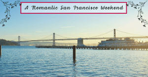A Romantic San Francisco Weekend