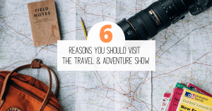 6 Reasons You Should Visit The Travel & Adventure Show