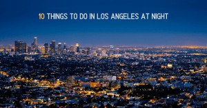 10 Things To Do In LA At Night