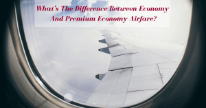 What's The Difference Between Economy And Premium Economy Airfare?