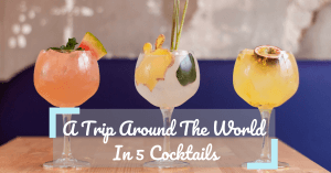 A Trip Around The World in 5 Cocktails