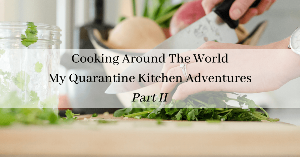Cooking Around The World–My Quarantine Kitchen Adventures, Part 2
